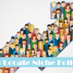 How to Locate Niche Followers for Your Blog and Reap Long Term Profits