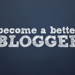 Three Quick Tips to Make You a Better Blogger