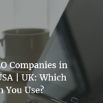 Top 3 SEO Companies in India | USA | UK: Which Can You Use?